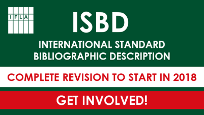 Announcement of opportunity to get involved with the International Standard Bibliographic Description revision beginning in 2018